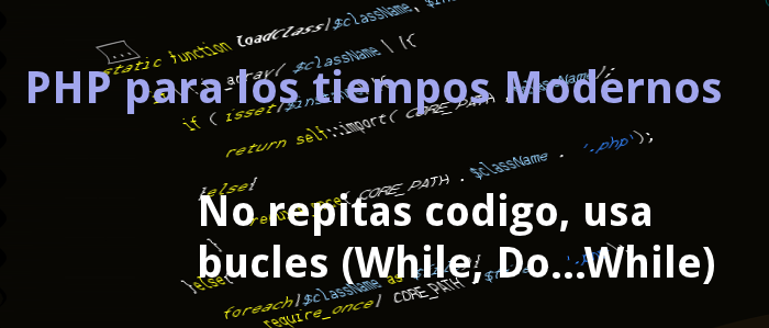 [Tutorial PHP] No repitas codigo, usa bucles (while, do...while)