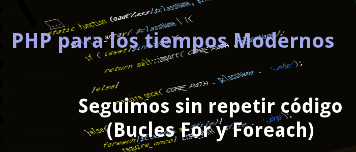 [Tutorial PHP] Seguimos sin repetir Codigo (Bucles For y Foreach)